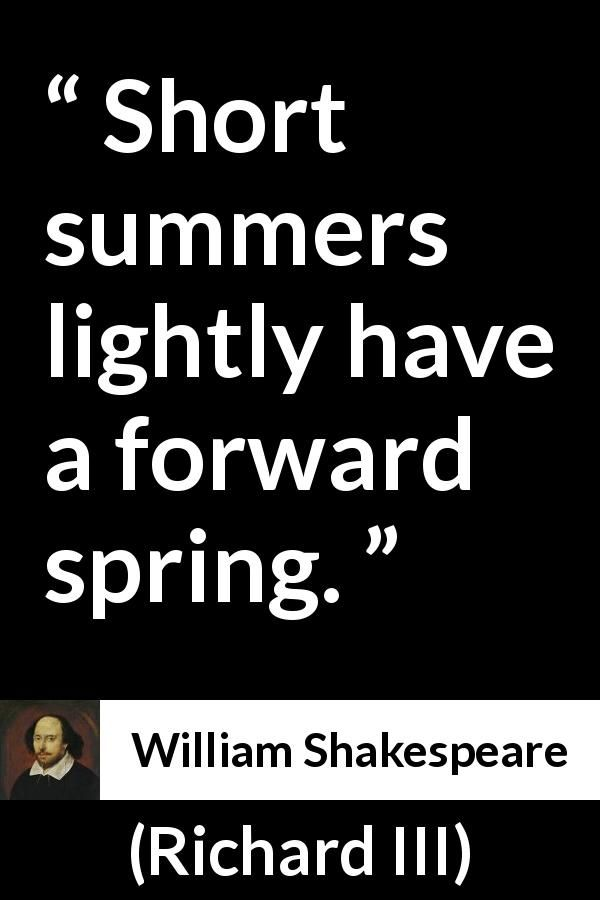 William Shakespeare - Richard III - Short summers lightly have a forward spring.