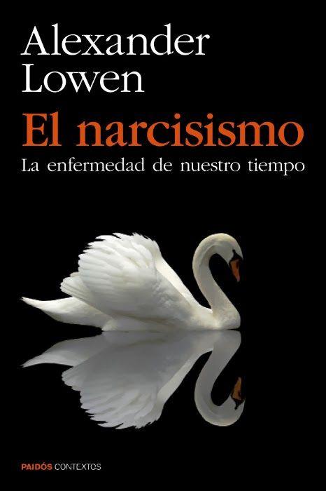 LIBRO - El Narcisismo  La enfermedad de nuestro tiempo  Alexander Lowen (Ediciones Paidós, 11 Marzo 2014)  Psicología, Sociología | Mayores de 18 años | Edición papel PORTADA
