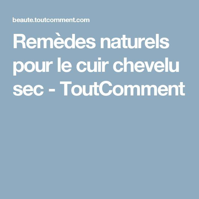 Remèdes naturels pour le cuir chevelu sec - ToutComment