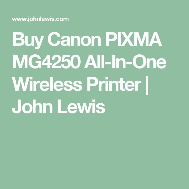 Buy Canon PIXMA MG4250 All-In-One Wireless Printer | John Lewis