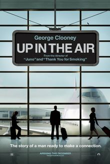 """The poster of an airport window looking onto the tarmac with a Boeing 747 at the gate. An airport sign at the top: """"George Clooney"""", """"Up in the Air"""", """"From the Director of 'Juno' and 'Thank You For Smoking'"""". Three travelers silhouette from left to right: Natalie Keener (Kendrick), Ryan Bingham (Clooney), Alex Goran (Farmiga). At the bottom, tagline: """"The story of a man ready to make a connection."""" and """"Arriving this December""""."""