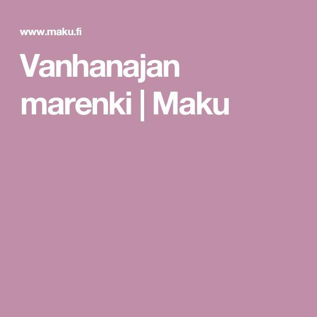 Vanhanajan marenki | Maku