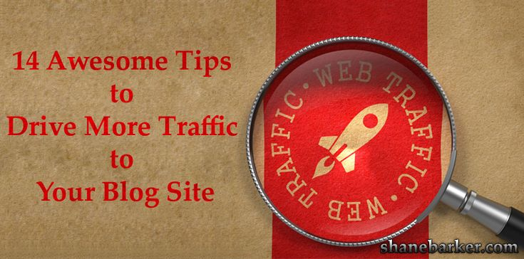 14 Awesome Tips to Drive More Traffic to Your Blog Site