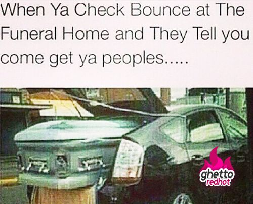 When ya check bounce • Ghetto Red Hot