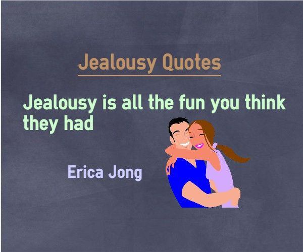 Jealousy Quotes : Jealousy is all the fun you think they had. Quote Written by Erica Jong. http://www.braintrainingtools.org/skills/category/quotes/personality-quotes/jealousy-quotes/