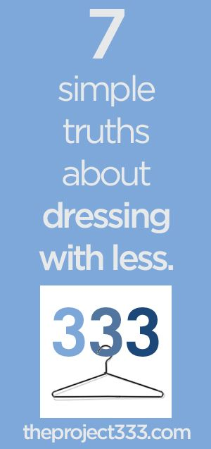 1) You won't die if you wear something two days in a row.2) You can buy it when you get there.3) No one cares what you are wearing.4) What people think of you is really none of your business.5) Your closet is not too small.6) Your style is not the latest trend.7) Dressing with less is not a sacrifice.