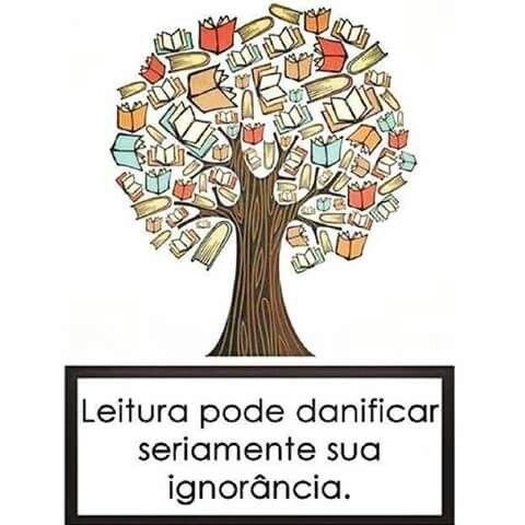 Leitura pode danificar seriamente sua ignorância.