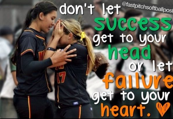 Don't let success get to your head, or let failure get to your heart.