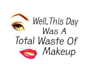 Haven't we had those days! It wasn't worth the effort at all:)Life, Hate, Quotes, Makeup, True, Funny Stuff, Funny Posters, Totally Wasting, Feelings