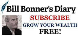 bonnerandpartners.com/ Bill Bonner's Diary Archives-- FINANCIAL BLOG