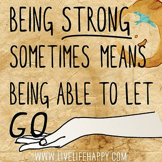 Being strong sometimes means being able to let go. by deeplifequotes, via Flickr