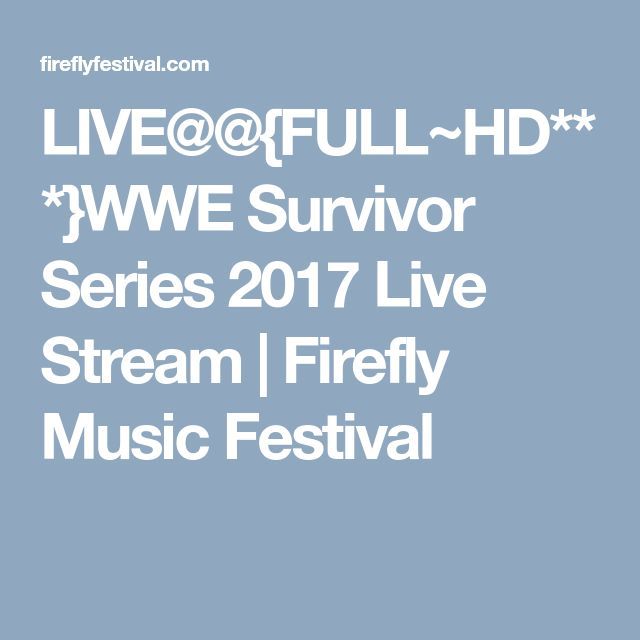 LIVE@@{FULL~HD***}WWE Survivor Series 2017 Live Stream | Firefly Music Festival