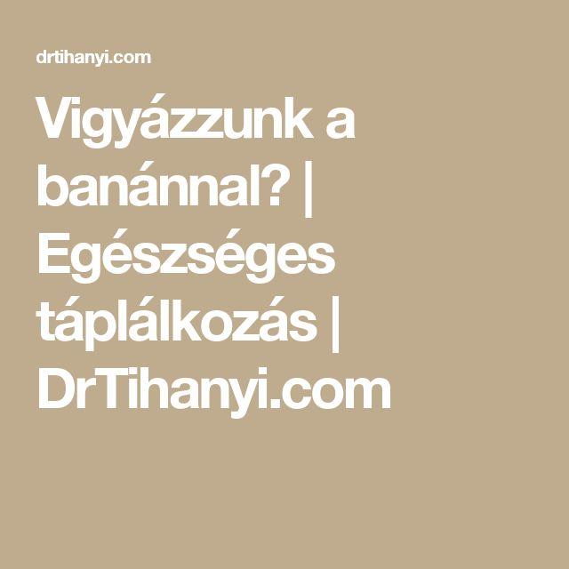 Vigyázzunk a banánnal?   Egészséges táplálkozás   DrTihanyi.com