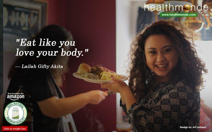 """Eat like you love your body."" "" Lailah Gifty Akita  https://www.healthmonde.com/     AMAZON : https://www.healthmonde.com/"