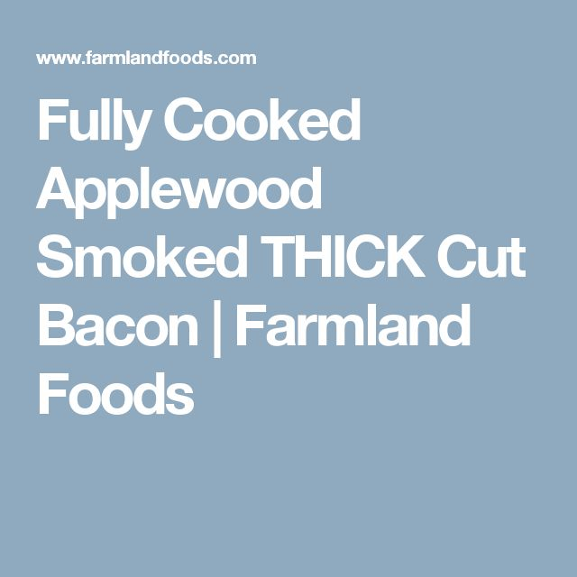 Fully Cooked Applewood Smoked THICK Cut Bacon | Farmland Foods
