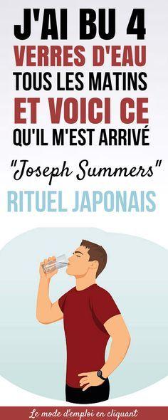 Boire 4 verres d'eau tous les matins. Joseph Summers est un grand sportif et un adepte à tout ce qui touche de près ou de loin à la santé en général. Il réside actuellement en Asie du Sud-Est. Un jour, fatigué d'être constamment épuisé, je me suis demandé : que font les Japonaises pour avoir une peau impeccable et une silhouette mince et svelte ? Ils boivent 4 verres d'eau tous les matins ! #astuces #trucs #trucesetastuces #chasseursdastuces #eau #boire