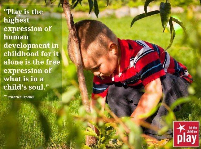 """Play is the highest expression of human development in childhood for it alone is the free expression of what is in a child's soul."" ~Friedrich Froebel~ ≈ ≈"