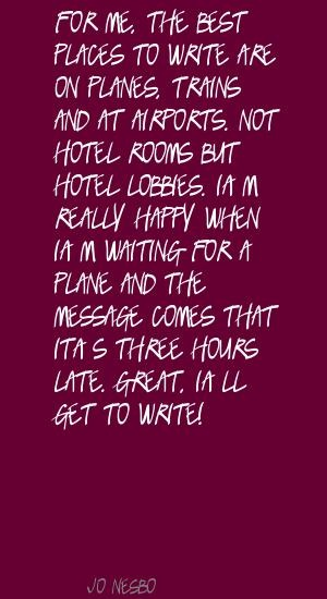 Jo Nesbo For me, the best places to write are on Quote