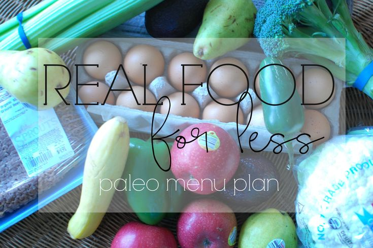 Real Food For Less Paleo Menu Plan -  Real Food doesn't have to break the bank or be boring.