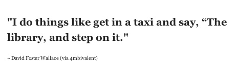 http://flourhoneyandmilk.tumblr.com/post/18129140040/i-do-things-like-get-in-a-taxi-and-say-the: