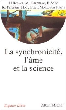 La synchronicité : L'âme et la science: Amazon.fr: Hubert Reeves, Michel Cazenave, P. Solié, Karl H. Pribram, Hansueli Etter, Marie-Louise von Franz: Livres