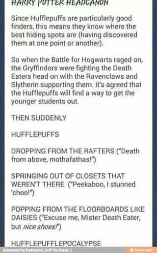This makes me proud to be a Hufflepuff. Ironically, I'm REALLY good at hide and seek. Now I know why.
