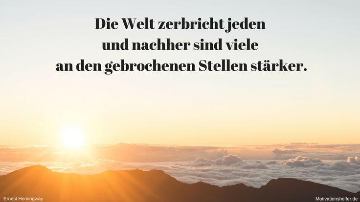Die Welt zerbricht jeden und nachher sind viele an den gebrochenen Stellen stärker. #Motivation #Motivationssprüche #Motivationsbilder #Inspiration #Liebe