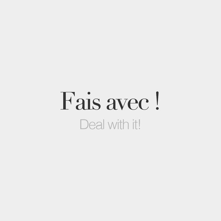 Fais avec !  Deal with it!  /fɛ a.vɛk/