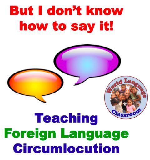 Teaching Foreign (World) Language Circumlocution. (French, Spanish) wlteacher.wordpress.com