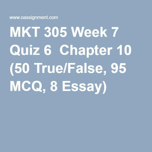 MKT 305 Week 7 Quiz 6  Chapter 10 (50 True/False, 95 MCQ, 8 Essay)