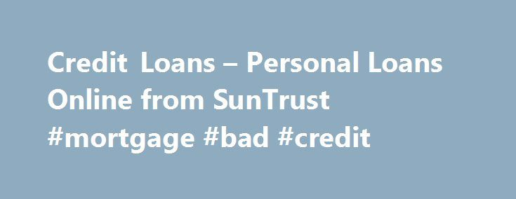 Credit Loans – Personal Loans Online from SunTrust #mortgage #bad #credit http://credit.remmont.com/credit-loans-personal-loans-online-from-suntrust-mortgage-bad-credit/  #personal credit check # Personal Lines of Credit Access cash when you need it most. At SunTrust, that s our Read More...The post Credit Loans – Personal Loans Online from SunTrust #mortgage #bad #credit appeared first on Credit.