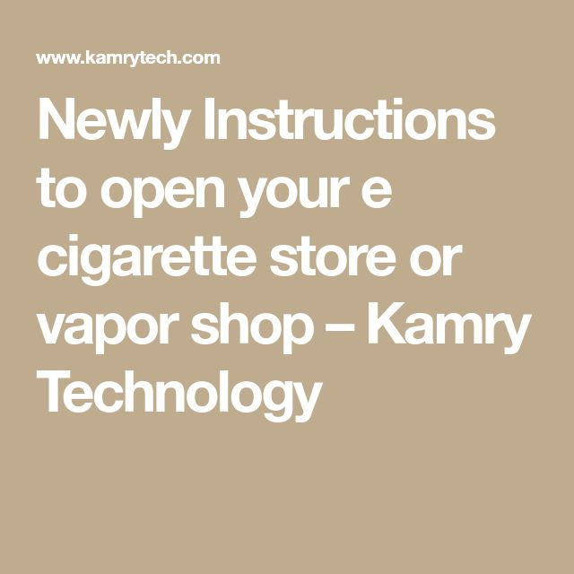 Newly Instructions to open your e cigarette store or vapor shop – Kamry Technology