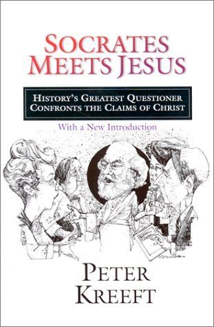 Socrates Meets Jesus: History's Greatest Questioner Confronts the Claims of Christ [Paperback]