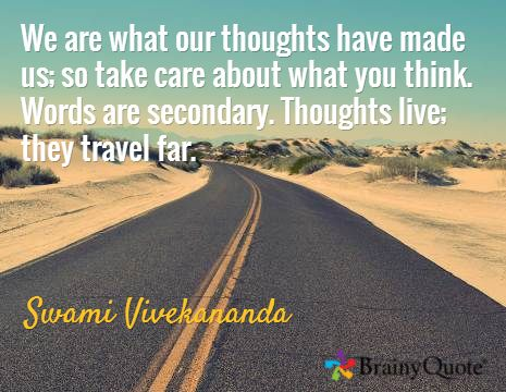 We are what our thoughts have made us; so take care about what you think. Words are secondary. Thoughts live; they travel far. / Swami Vivekananda