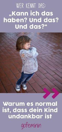 Warum es ganz normal ist, dass dein Kind maßlos und undankbar ist