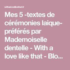 Mes 5 -textes de cérémonies laique- préférés par Mademoiselle dentelle - With a love like that - Blog mariage & famille