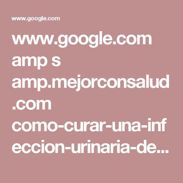 www.google.com amp s amp.mejorconsalud.com como-curar-una-infeccion-urinaria-de-manera-natural