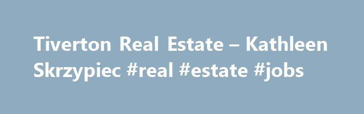 Tiverton Real Estate – Kathleen Skrzypiec #real #estate #jobs http://real-estate.remmont.com/tiverton-real-estate-kathleen-skrzypiec-real-estate-jobs/  #ri real estate # Weather Rhode Island Newport County Real Estate Buying or Selling a home is sometimes a complex undertaking. Hiring me, a Rhode Island real estate professional, will help you save time and money. Together, we will determine your needs and wants and find or sell your home in Newport County RI. I… Read More »The post Tiverton…