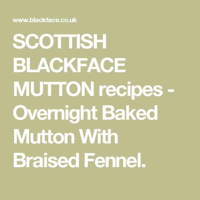 SCOTTISH BLACKFACE MUTTON recipes - Overnight Baked Mutton With Braised Fennel.