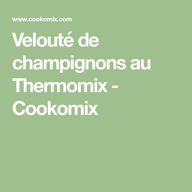 Velouté de champignons au Thermomix - Cookomix