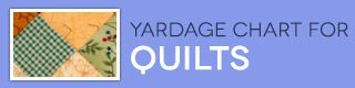 Yardage Chart for Quilts this is good info. To have close by before you start cutting instead of after the final cut is made and you discover your math wasn't as good as you thought