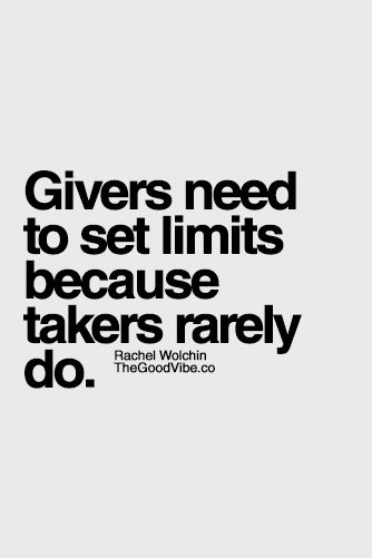 True...So True! Givers need to set limits because takers rarely do. #Givers…