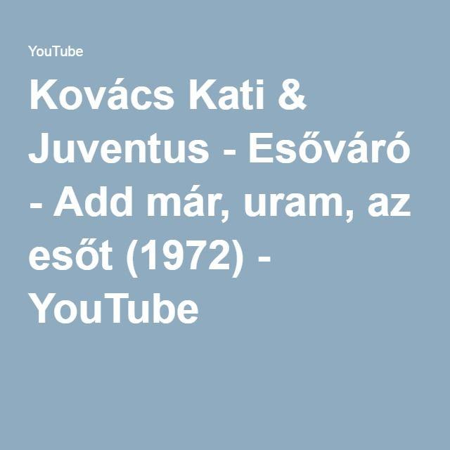 Kovács Kati & Juventus - Esőváró - Add már, uram, az esőt (1972) - YouTube