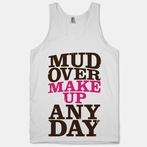 Mud Over Makeup Any Day