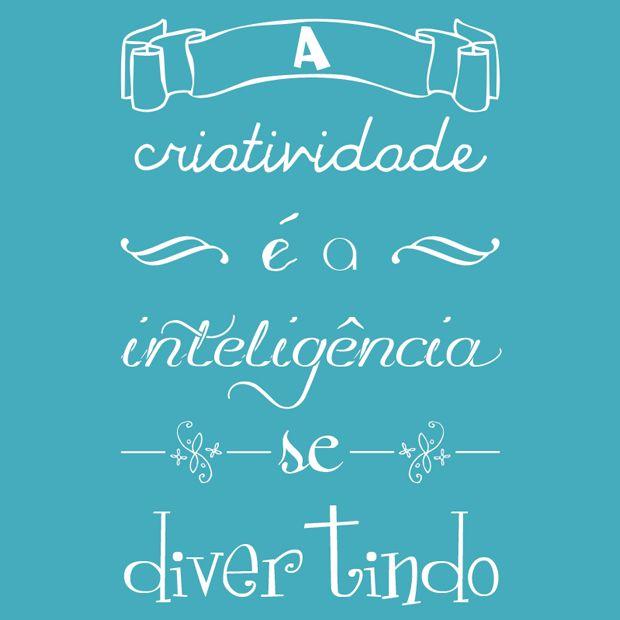 """""""A criatividade é a inteligência se divertindo."""" - Albert Einstein."""