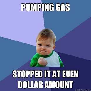 I always stop the pump at an even dollar amount!