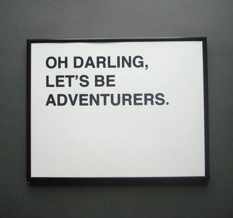 Oh darling, let's be adventurers #quotes