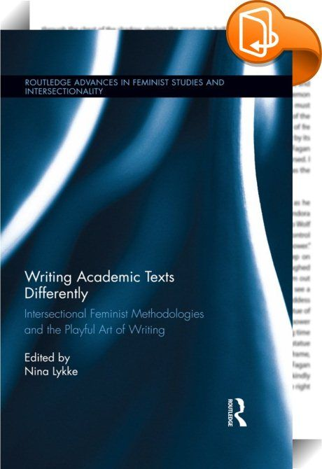 Writing Academic Texts Differently    ::  <P>This edited volume combines cutting-edge research on feminist and intersectional writing methodologies with explorations of links between academic and creative writing practices. Contributors discuss what it means for academic writing processes to explore intersectional in-between spaces between monolithic identity markers and power differentials such as gender, race, ethnicity, class, sexuality and nationality. How does such a frame change ...