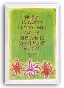 """Tear-Free Philosophy  I had to do a double take the first time I read this eloquent quote-I couldn't believe it was written by a 10-year-old girl! We could all learn a lesson from her plain-and-simple wisdom, """"No Boy is Worth Crying Over. And the One Who is Won't Make You Cry."""" 11 3/4"""" high x 8 1/4"""" wide."""