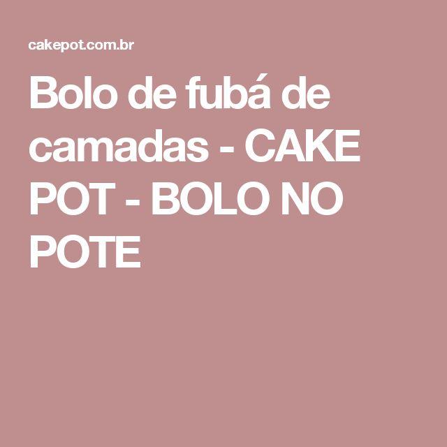 Bolo de fubá de camadas - CAKE POT - BOLO NO POTE